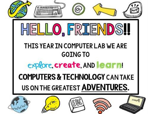 Hello, Friends! This year in computer lab we are going to explore, create, and learn. Computers and technology are adventures